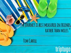 """TRAVEL QUOTES!  """"A journey is best measured in friends, rather than miles.""""   Tim Cahill"""