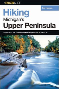 Hiking Michigan's Upper Peninsula..  by Eric Hansen..  ..includes hikes that lead you to waterfalls..