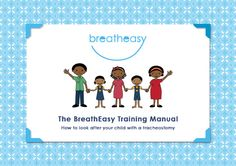 The Breatheasy Programme Home Care Training Manual - how to look after your child with a tracheostomy