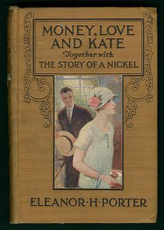 Title: Money, love and Kate: together with the story of a nickel Author: Porter, Eleanor H. (Eleanor Hodgman), Date: 1923 Place/Time: United States Publisher: New York, New York: A. Vintage Book Covers, Vintage Books, Vintage Stuff, Victorian Books, Antique Books, Book Cover Design, Book Design, Heinrich Heine, Famous Books