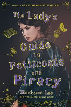 Cover Reveal: The Lady's Guide to Petticoats and Piracy by Mackenzi Lee - On sale February 2019!  #CoverReveal