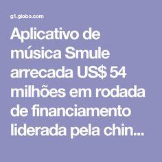 Aplicativo de música Smule arrecada US$ 54 milhões em rodada de financiamento liderada pela chinesa Tencent | Tecnologia e Games | G1