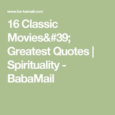 16 Classic Movies' Greatest Quotes | Spirituality - BabaMail