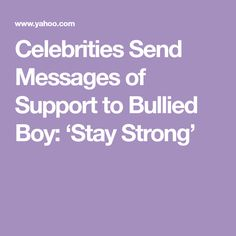 Celebrities Send Messages of Support to Bullied Boy: 'Stay Strong'