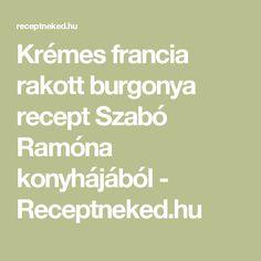 Krémes francia rakott burgonya recept Szabó Ramóna konyhájából - Receptneked.hu