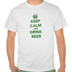 Keep calm and drink beer St. Patricks day Shirt Keep calm and drink beer St. Patricks day irish alcohol drunk Ireland shamrock green $20.95