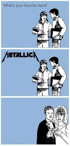 That would be so me, lol . If he doesn't love Metallica (as much as I do) it's a deal breaker lol.