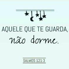 Salmos 121:3 Ele não permitirá que os teus pés vacilem; não dormirá aquele que te guarda.
