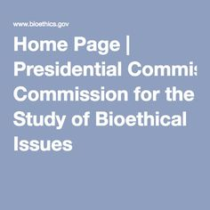 Home Page | Presidential Commission for the Study of Bioethical Issues
