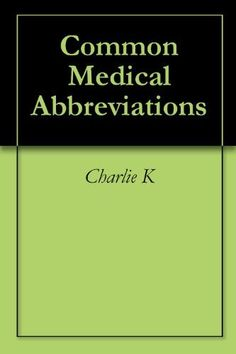 Common Medical Abbreviations by Charlie K, http://www.amazon.com/dp/B0053RMVXO/ref=cm_sw_r_pi_dp_ohkgvb0XS8XSP