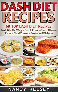 Dash Diet: 68 Top DASH Diet Recipes - Dash Diet For Weight Loss & Prevent Heart Disease Reduce Blood Pressure Stroke and Diabetes by Nancy Kelsey Dash Eating Plan, Dash Diet Meal Plan, Dash Diet Recipes, Egg Diet Plan, Low Sodium Recipes, Diet Meal Plans, Eating Plans, Sodium Foods, Clean Eating