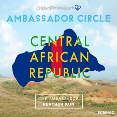 #CMHAC Ambassador to the Central African Republic - Heather Kun.  https://childrenmendinghearts.org/cmh-ambassador-circle/  https://instagram.com/childrenmendinghearts/