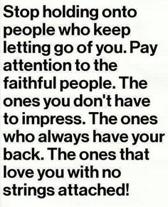 Stop holding onto people who keep letting go of you! #faithful #loyal #love