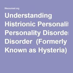 Understanding Histrionic Personality Disorder (Formerly Known as Hysteria)