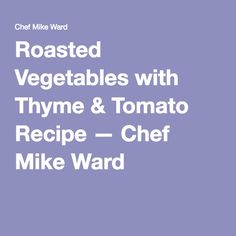 Roasted Vegetables with Thyme & Tomato Recipe — Chef Mike Ward