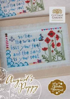 """""""August Poppy"""" is the title of this cross stitch pattern from Cottage Garden Samplings that is part of the """"My Garden Journal"""" series that reads 'when the waves kiss your feet, and the sand is your seat'."""
