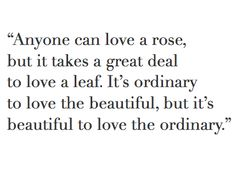 beautiful to love the ordinary// wise words Pretty Words, Beautiful Words, Cool Words, Wise Words, Beautiful Person, Cute Quotes, Great Quotes, Quotes To Live By, Inspirational Quotes