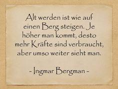 Geburtstagssprüche - Alt werden ist wie auf einen Berg steigen. Je höher man kommt, desto mehr Kräfte sind verbraucht, aber umso weiter.... - Ingmar Bergman