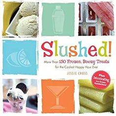 The NOOK Book (eBook) of the Slushed!: More Than 150 Frozen, Boozy Treats for the Coolest Happy Hour Ever by Jessie Cross at Barnes & Noble. Refrigerator Cookies, Fried Goat Cheese, Chocolate Martini, Pudding Pop, Coconut Ice Cream, Lemon Pepper Chicken, Cinnabon, Chicken Stuffed Peppers, My Cookbook