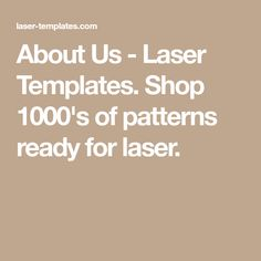 About Us - Laser Templates. Shop 1000's of patterns ready for laser.