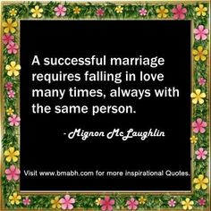 """""""A successful marriage requires falling in love many times, always with the same person."""" – Mignon McLaughlin.  Share to Inspire Others : )  For more #quotes and #inspiration, follow us at https://www.pinterest.com/bmabh/ or visit our website www.bmabh.com"""