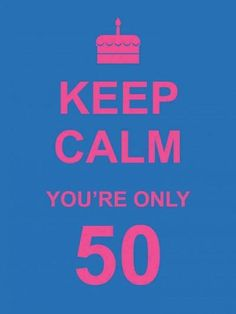 Keep Calm You're Only 50