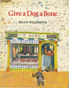 Give a Dog a Bone written and illustrated by Brian Wildsmith Dog Books, Vintage Illustrations, Prints, Dogs, Pictures, Painting, Art, Photos, Pet Dogs