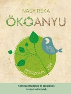Könyvajánló: Nagy Réka: Ökoanyu - elomagazin Film Books, Projects To Try, Kids Rugs, Creative, Blog, Diy, Cleaning, Natural Remedies, Sustainability