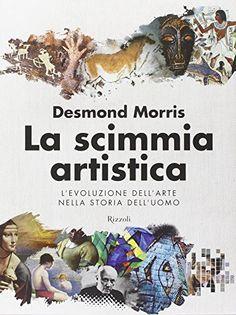 Libro La scimmia artistica. L'evoluzione dell'arte nella storia dell'uomo di Desmond Morris Comic Books, Comics, Movie Posters, Arch, Film Poster, Cartoons, Cartoons, Comic, Comic Book