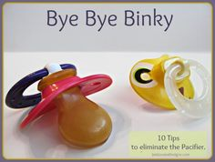 Bye Bye Binky; Ten Tips for easily Weaning Pacifer from Babies and Toddlers. Pin now, read later.