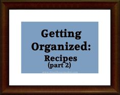 Getting #Organized series - Organizing #Recipes at Titus 2 Homemaker