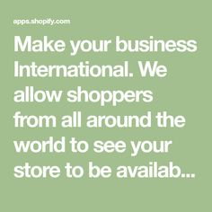 Make your business International. We allow shoppers from all around the world to see your store to be available in their preferred language.