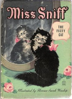 Miss Sniff, The Fuzzy Cat ----This was one of my favorite books as a child.  I still have it.