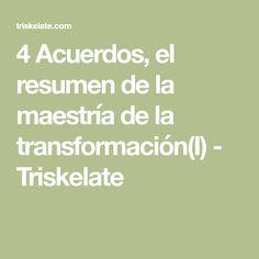 4 Acuerdos, el resumen de la maestría de la transformación(I) - Triskelate