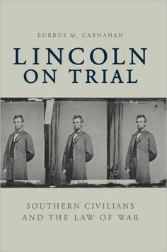 Lincoln on Trial : Southern Civilians and the Law of War / Burrus M. Carnahan. Toledo campus. Call number: E 457.2 .C29 2010.