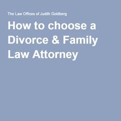 How to choose a Divorce & Family Law Attorney