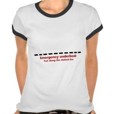 Emergency underboob, humorous t-shirt for woman. Maybe best worn at home or for a bachelorette party / hens night.