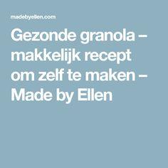 Gezonde granola – makkelijk recept om zelf te maken – Made by Ellen Muesli, Granola, Kitchen Time, Lunches, Om, Healthy, Eat Lunch, Health, Lunch Meals