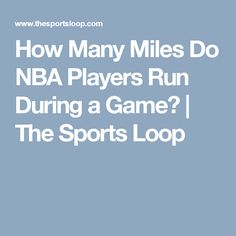 How Many Miles Do NBA Players Run During a Game? | The Sports Loop