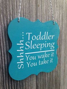"""Baby sleeping DIY sign project. Love the """"you wake it you take it"""". Maybe make it out of chalkboard paint."""