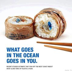 Some plastic maki, anyone? Smart advertising commissioned by the Surfrider Foundation. http://www.surfrider.org/