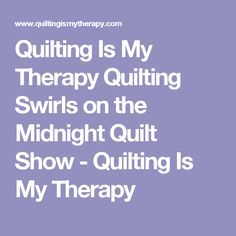 Quilting Is My Therapy  Quilting Swirls on the Midnight Quilt Show - Quilting Is My Therapy