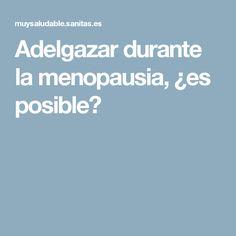 Adelgazar durante la menopausia, ¿es posible?