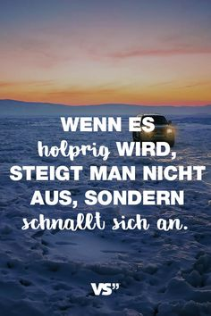 Visual Statements®️️️️️️️️️️️ Sprüche/ Zitate/ Quotes/ Motivation/ Wenn es holprig wird, steigt man nicht aus, sondern schnallt sich an. - Pin GO! Motivational Quotes, Funny Quotes, Life Quotes, Inspirational Quotes, Quotes Quotes, Believe Quotes, Unique Quotes, Quotation Marks, Pretty Quotes