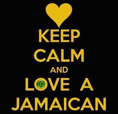 Keep calm and love a Jamaican!