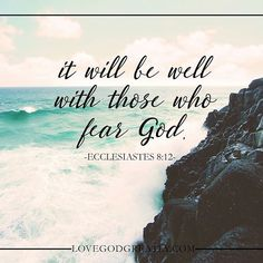"""It will be well with those who fear God."" Ecclesiastes 8:12 #LoveGodGreatly #Ecclesiastics"