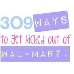 309 ways to get kicked out of Wal-Mart. These are the BEST! @Alex Wilson