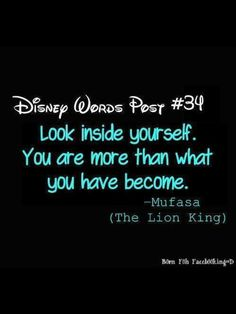 """Disney Movies' Wise Words/Advice: """"Look inside yourself."""" -Mufasa from The Lion King Cute Quotes, Great Quotes, Quotes To Live By, Inspirational Quotes, Inspire Quotes, The Big Hero, Disney Word, Punk Disney, Walt Disney"""