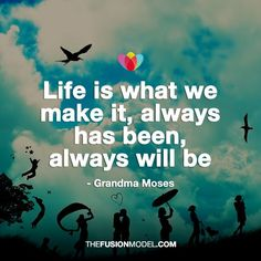 Cool Life is what we make of it, always has been, always will be - Grandma Moses... Best Quotes Life