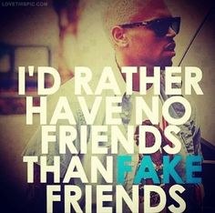 I'd Rather Have No Friends Than Fake Friends celebrities quote friends celebrity no friend brown fake chris brown